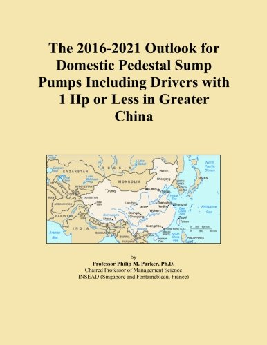 Hp Pedestal Sump Pump (The 2016-2021 Outlook for Domestic Pedestal Sump Pumps Including Drivers with 1 Hp or Less in Greater China)