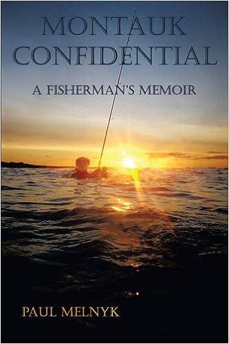 Montauk Confidential A Fishermans Memoir Paul Melnyk