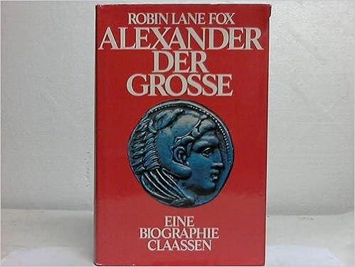 alexander der groe biographie amazonde robin lane fox bcher - Alexander Der Groe Lebenslauf