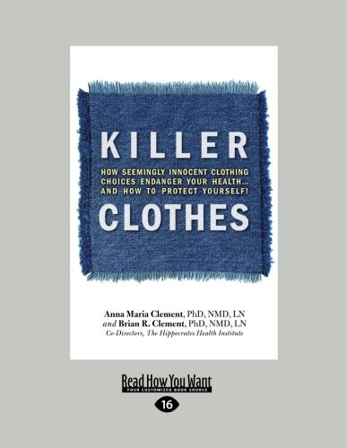 Killer Clothes: How Seemingly Innocent Clothing Choices Endanger Your Health...and How to Protect Yourself!