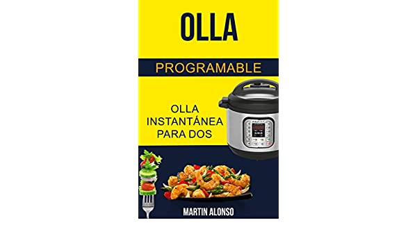 Amazon.com: Olla programable: Olla Instantánea para Dos (Spanish Edition) eBook: Martin Alonso: Kindle Store