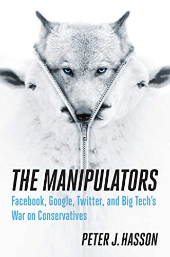 The Manipulators: Facebook, Google, Twitter, and Big Tech's War on Conservatives