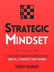 Strategic Mindset : A 7-Day Plan to Identify What Matters and Create a Strategy that Works (Productivity Serie