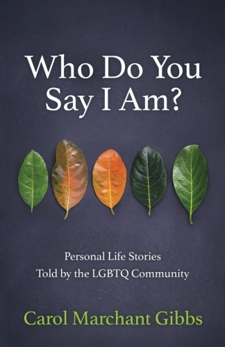 who-do-you-say-i-am-personal-life-stories-told-by-the-lgbtq-community