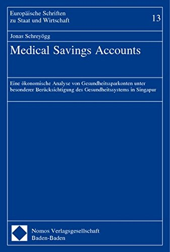 Medical Savings Accounts: Eine ökonomische Analyse von Gesundheitssparkonten unter besonderer Berücksichtigung des Gesundheitssystems in Singapur ... Schriften zu Staat und Wirtschaft, Band 13)