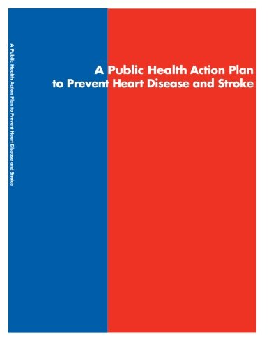 Read Online A Public Health Action Plan to Prevent Heart Disease and Stroke pdf epub