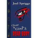 Over a God's Dead Body: An Urban Fantasy Paranormal Comedy (Wrong Gods Book 1)