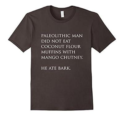 Funny Paleo Shirt, Sarcastic Paleolithic Man Ate Bark Gift