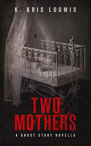Two Mothers: A Ghost Story Novella by [Loomis, K. Kris]