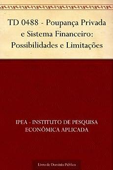 TD 0488 - Poupança Privada e Sistema Financeiro: Possibilidades e Limitações por [IPEA - Instituto de Pesquisa Econômica Aplicada]