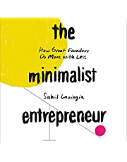 The Minimalist Entrepreneur: How Great Founders Do More with Less