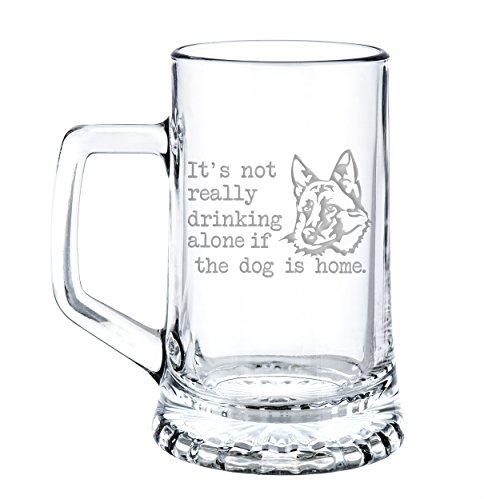 It's Not Really Drinking Alone If The Dog Is Home German Shepherd Engraved 15-ounce Beer Mug Glass