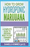 HOW TO GROW HYDROPONICS MARIJUANA: Simple Techniques to Grow Cannabis Hydroponically