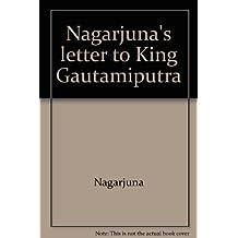 Nāgārjuna's letter to King Gautamīputra: With explanatory notes based on Tibetan commentaries