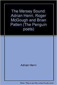 Book The Mersey Sound: Adrian Henri, Roger McGough and Brian Patten (The Penguin poets) by Adrian Henri (1983-08-25)