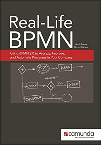 real life bpmn using bpmn 20 to analyze improve and automate processes in your company jakob freund bernd rcker 9781480034983 amazoncom books - Bpmn Book