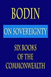 Bodin : On Sovereignty : Six Books Of The Commonwealth