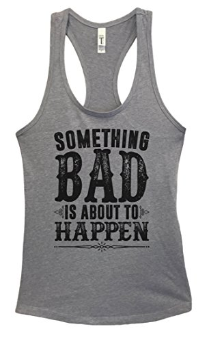 """Womens Basic Tank Top Country Shirt """"Something Bad Is About to Happen"""" Funny Threadz"""
