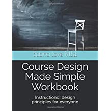 Course Design Made Simple Workbook: Instructional design principles for everyone