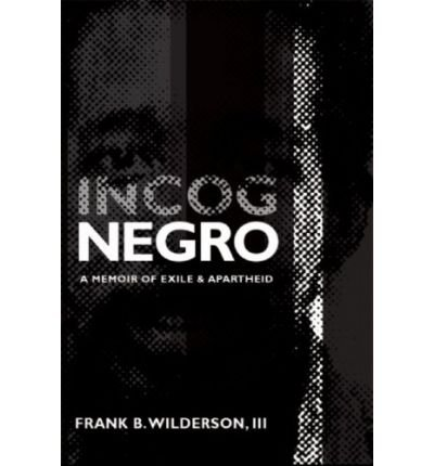 Incognegro: A Memoir of Exile and Apartheid [Paperback] [2008] (Author) Frank B. Wilderson III
