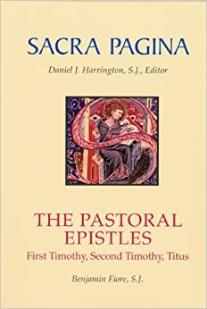 Sacra Pagina: The Pastoral Epistles: First Timothy, Second Timothy, and Titus