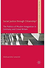 Social Justice through Citizenship?: The Politics of Muslim Integration in Germany and Great Britain (Palgrave Politics of Identity and Citizenship Series) by Aleksandra Lewicki (2014-08-27) Hardcover
