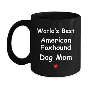 Gift For American Foxhound Dog Mom - World's Best - Fun Novelty Gift Idea Coffee Tea Cup Funny Presents Birthday Christmas Anniversary Thank You Appreciation 11oz Black Mug 8