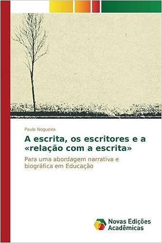 A escrita, os escritores e a relação com a escrita (Portuguese Edition)
