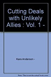 Cutting Deals with Unlikely Allies : Vol. 1 -