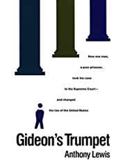 Gideon's Trumpet: How One Man, a Poor Prisoner, Took His Case to the Supreme Court-and Changed the Law of the United States