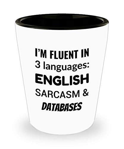 DATABASE ADMINISTRATOR Shot Glass - I'm Fluent In 3 Languages - English Sarcasm and Databases