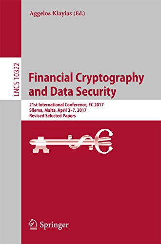 Financial Cryptography and Data Security: 21st International Conference, FC 2017, Sliema, Malta, April 3-7, 2017, Revised Selected Papers (Lecture Notes in Computer Science Book 10322)