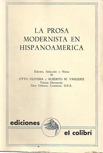 La Prosa Modernista En Hispanoamerica Edicion, Seleccion y Notas Otto Olivera y Alberto M. Vazquez