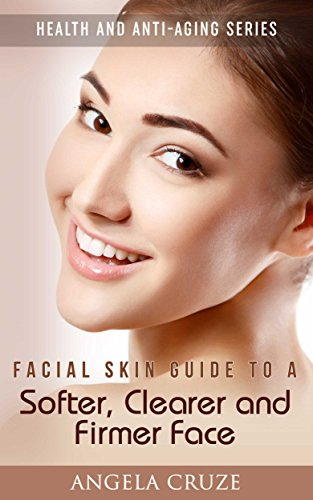 41LgYiQREKL - Facial Skin Guide to a Softer, Clearer and Firmer Face: Health and Anti-Aging Series