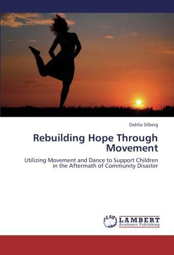 Read Online Rebuilding Hope Through Movement: Utilizing Movement and Dance to Support Children in the Aftermath of Community Disaster pdf