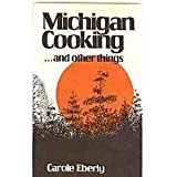 Michigan Cooking... and Other Things, Carole Eberly, 0932296009