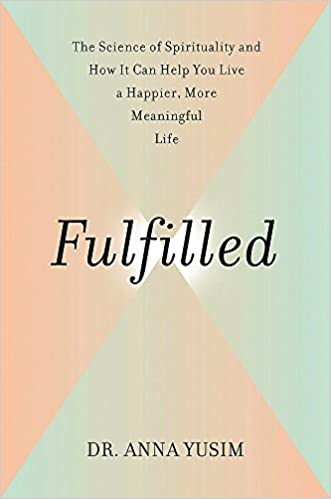 Fulfilled: How the Science of Spirituality Can Help You Live a ...