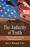 The Audacity of Truth: A Bold Presentation of the Issues Challenging Our Country
