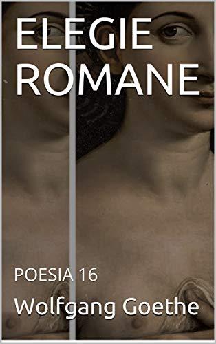 Amazon.com.br eBooks Kindle: ELEGIE ROMANE: POESIA 16 (Italian Edition), Wolfgang Goethe