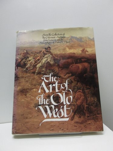 The Art of the Old West (From the Collection of the Gilcrease Institute), Paul A. Rossi; David C Hunt