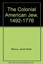 Colonial American Jew, 1492-1776: Volume I, II, and III