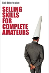 Selling Skills for Complete Amateurs Kindle Edition