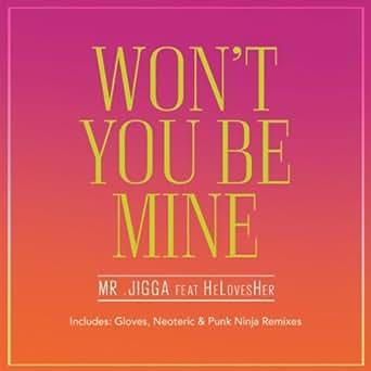 Wont You Be Mine (Punk Ninja Remix) by Mr Jigga feat ...