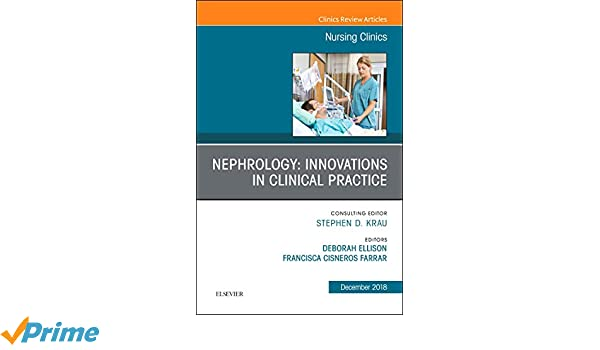 Nephrology: Innovations in Clinical Practice, An Issue of Nursing