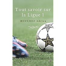 Tout savoir sur la Ligue 1 (French Edition)