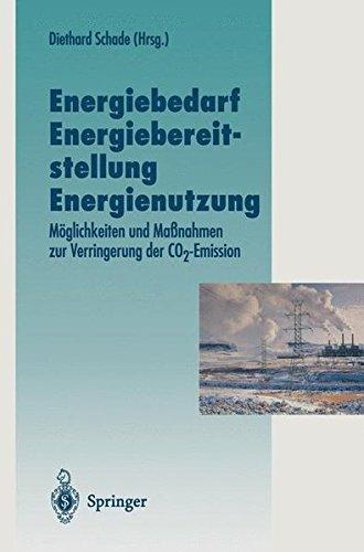 Energiebedarf Energiebereitstellung Energienutzung: Möglichkeiten und Maßnahmen zur Verringerung der CO2-Emission (Veröffentlichungen der Akademie für Technikfolgenabschätzung in Baden-Württemberg)