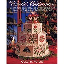 Colette S Christmas Cakes Cookies Pies And Other Edible Art From