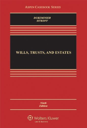 Wills, Trusts, and Estates, Ninth Edition (Aspen Casebook) by Jesse Dukeminier (2013-07-25)