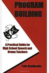 Program Building: A Practical Guide for High School Speech and Drama Teachers Paperback