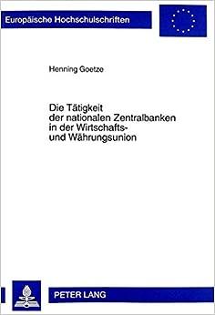 Die Taetigkeit Der Nationalen Zentralbanken in Der Wirtschafts- Und Waehrungsunion (Europaeische Hochschulschriften / European University Studie)